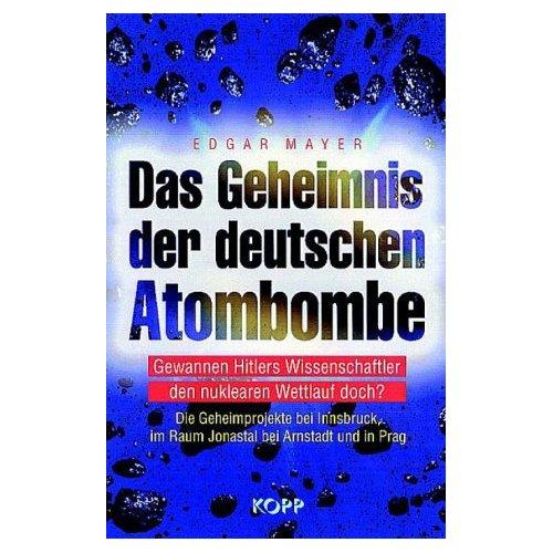 Edgar Mayer: Das Geheimnis der deutschen Atombombe: Gewannen Hitlers Wissenschaftler den nuklearen Wettlauf doch?. Die Geheimprojekte bei Innsbruck, im Raum Jonastal bei Arnstadt und in Prag