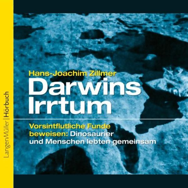[ Kreation! ]: Hans-Joachim Zillmer: Darwins Irrtum: Vorsintflutliche Funde beweisen: Dinosaurier und Menschen lebten gemeinsam!