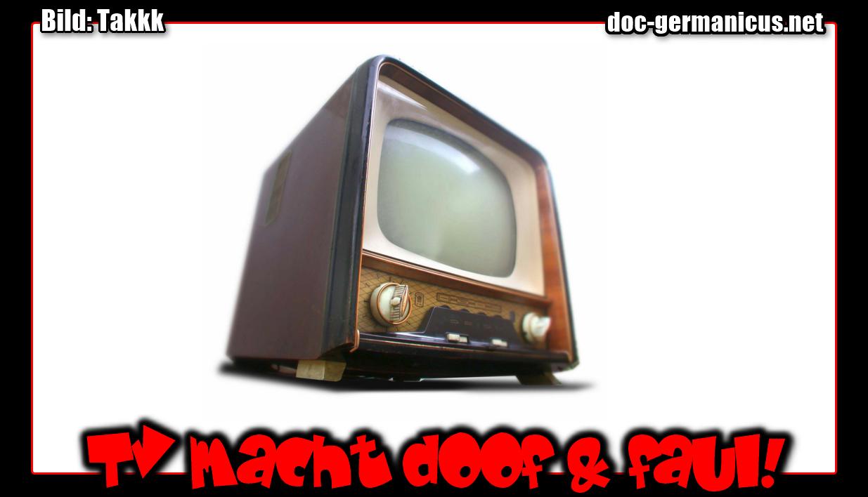 [ GLOTZE! } TV macht doof und träge!