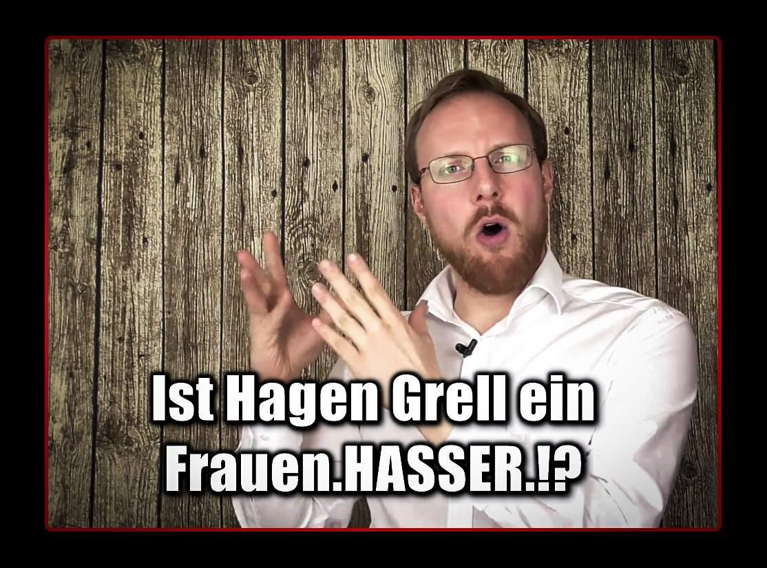 [ Hagen Grell! }  Sind Feminismus-Kritiker etwa Frauenhasser.!?