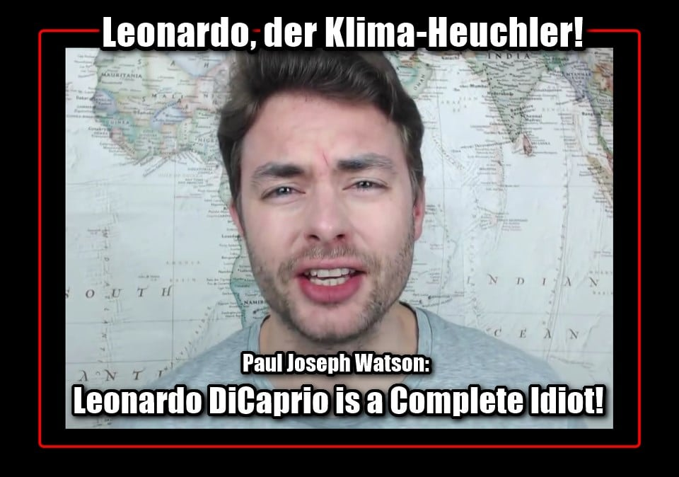 "Paul Joseph Watson / Hagen Grell: Leonardo, der Klima-Heuchler! ""Leonardo DiCaprio is a Complete Idiot"" (deutsch)"