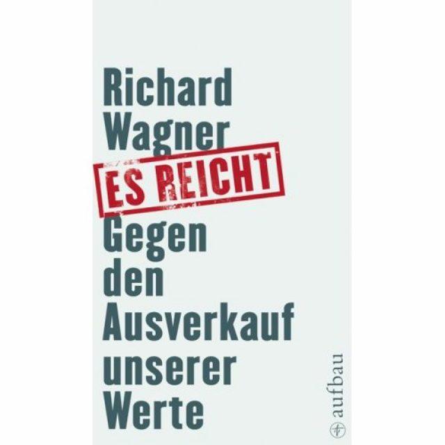 Richard_Wagner_Es reicht: Gegen den Ausverkauf unserer Werte