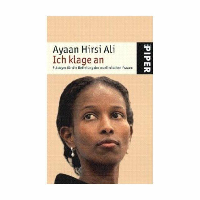 Ayaan Hirsi Ali: Ich klage an: Plädoyer für die Befreiung der muslimischen Frauen [Taschenbuch]