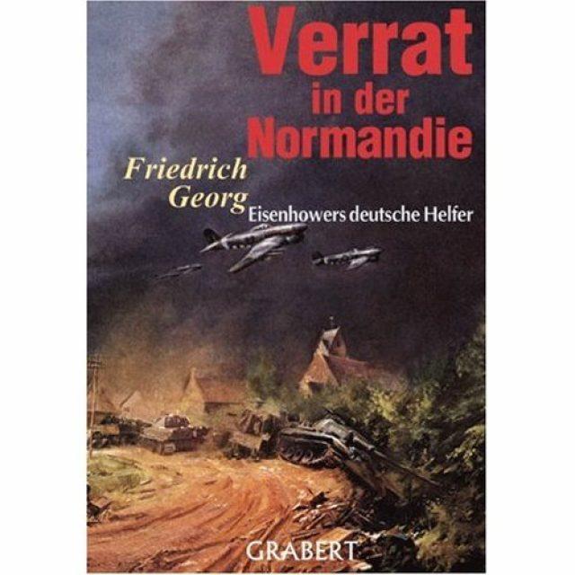 Friedrich Georg: Verrat in der Normandie: Eisenhowers deutsche Helfer